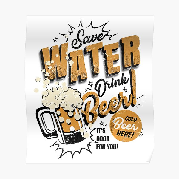 Save water, drink beer! Poster