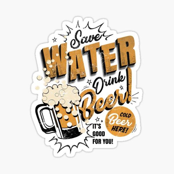 Save water, drink beer! Sticker