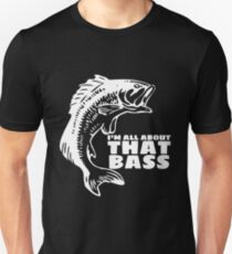 I'm all about that bass - fishing t-shirt T-Shirt