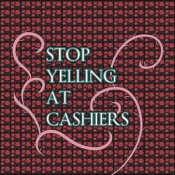 Stop Yelling At Cashiers by RiskPig