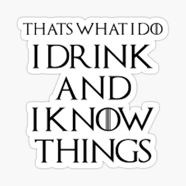 I Drink and Know Things  Sticker