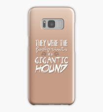 They were the footprints of a gigantic HOUND! Samsung Galaxy Case/Skin