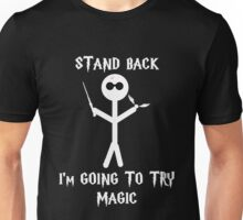 Stand Back, I'm going to try magic Unisex T-Shirt