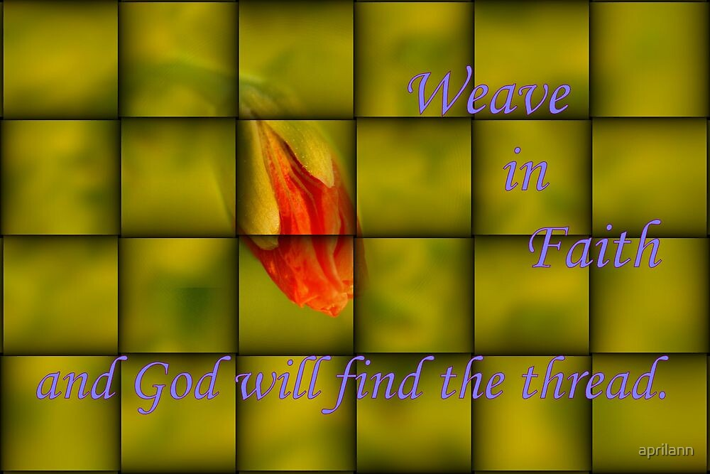 Weave in Faith and God will find the Thread by aprilann