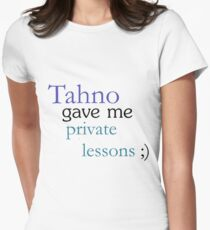 TAHNO GAVE ME PRIVATE LESSONS Womens Fitted T-Shirt