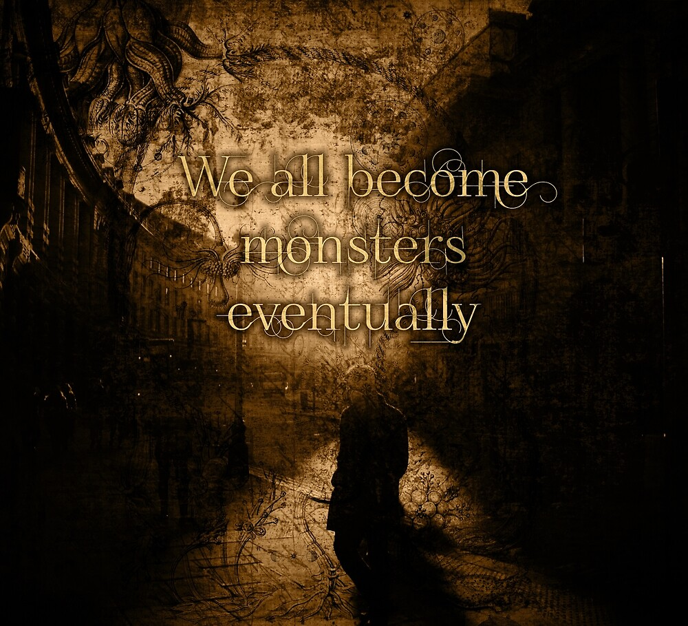 We All Become Monsters Eventually by QGPennyworth