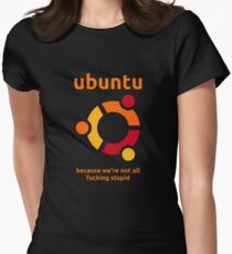 Ubuntu - because we're not all fucking stupid Women's Fitted T-Shirt