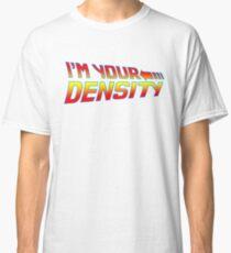 I'm Your Density Classic T-Shirt