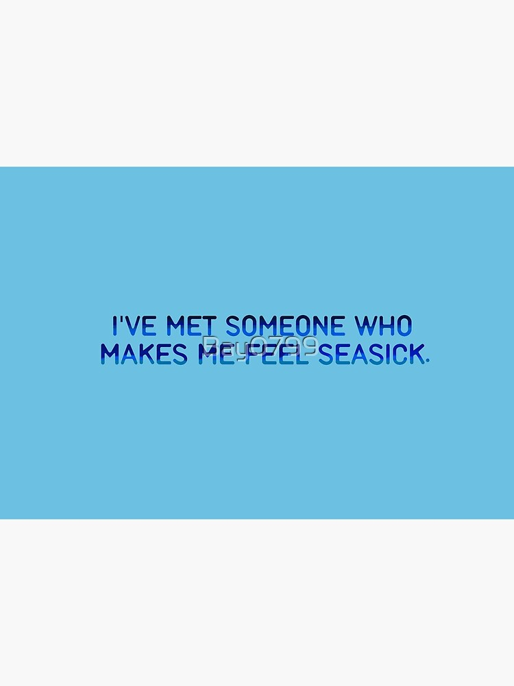 I've Met Someone That Makes Me Feel Seasick - The Wombats Design. by Bay0799