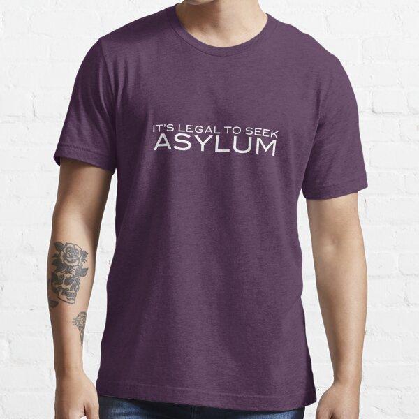 It's Legal To Seek Asylum - White Essential T-Shirt