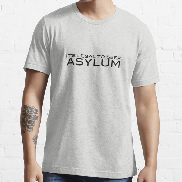 It's Legal To Seek Asylum - Black Essential T-Shirt