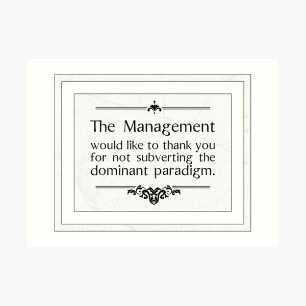 The Management Thanks You Art Print
