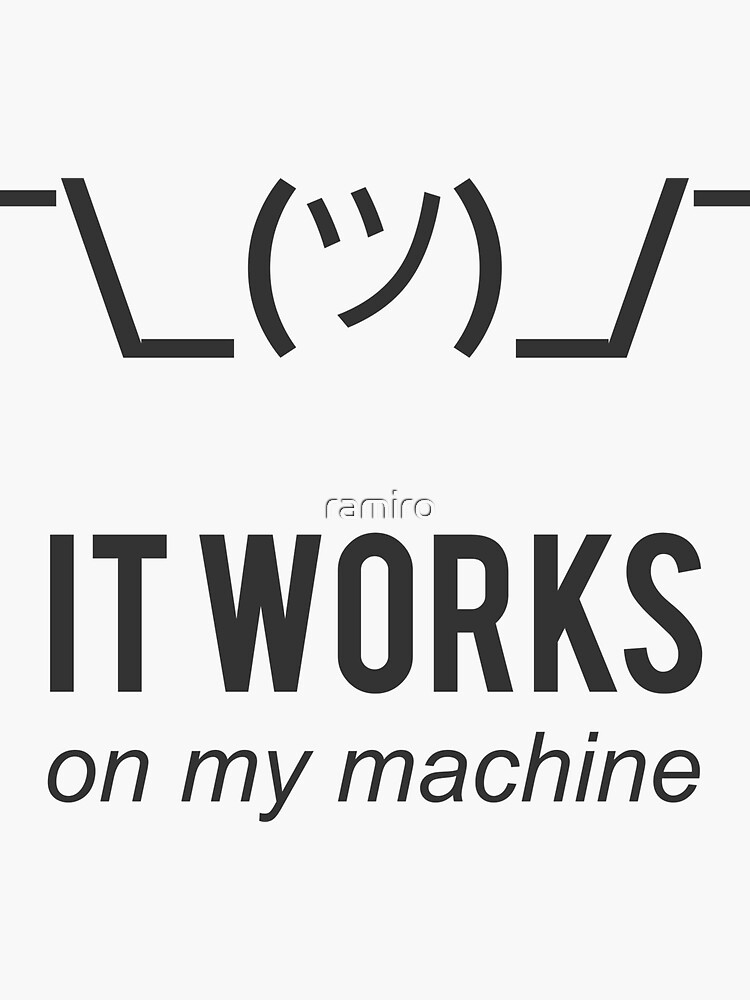 Shrug It Works On My Machine Funny Programmer Excuse Black Design by ramiro