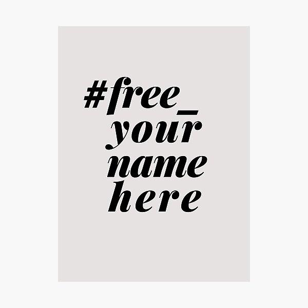 #free_yournamehere Photographic Print