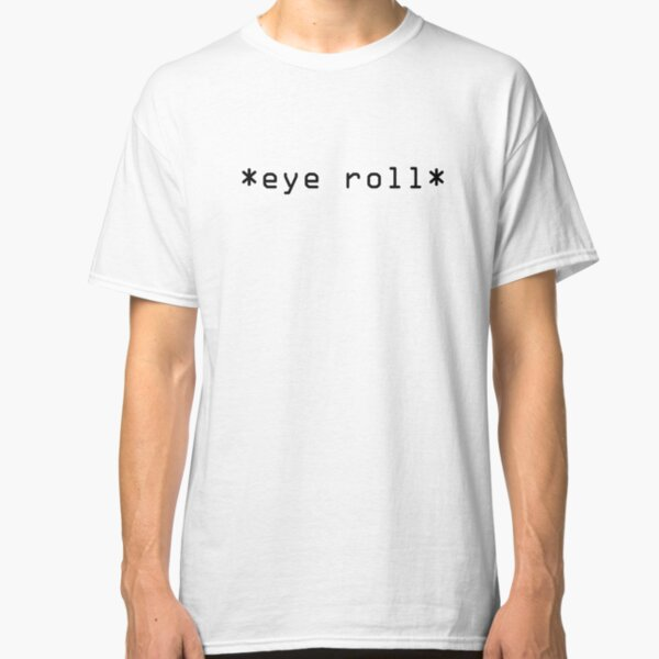 Eye Roll Classic T-Shirt