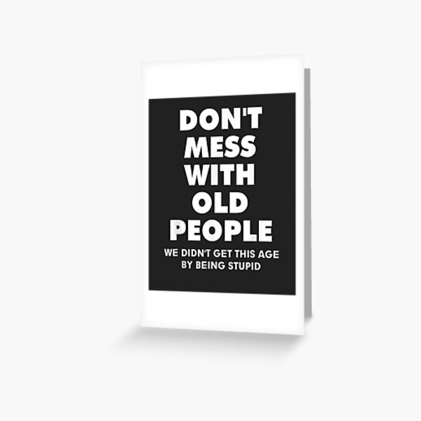 don't mess with old people Funny   Gift for Father's Day Greeting Card