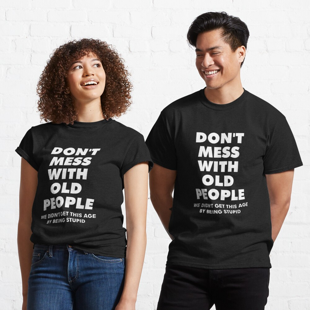 don't mess with old people Funny   Gift for Father's Day Classic T-Shirt
