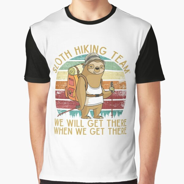 Sloth Hiking Team - We will get there, when we get there, Funny Vintage Graphic T-Shirt