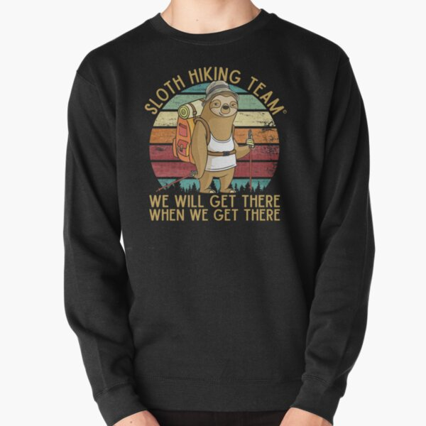 Sloth Hiking Team - We will get there, when we get there, Funny Vintage Pullover Sweatshirt