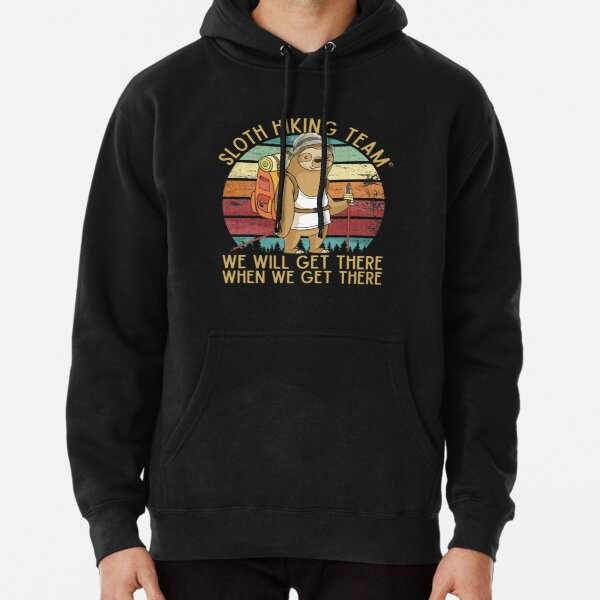 Sloth Hiking Team - We will get there, when we get there, Funny Vintage Pullover Hoodie