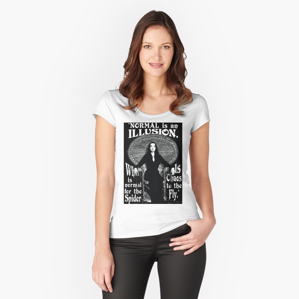 """Morticia Addams-""""Normal Is An Illusion..."""" Fitted Scoop T-Shirt"""