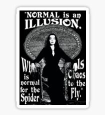 "Morticia Addams-""Normal Is An Illusion..."" Sticker"