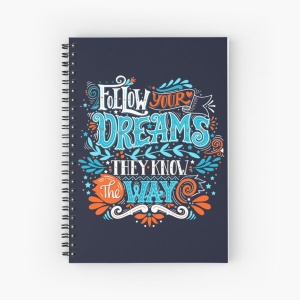 Follow your dreams. They know the way. Spiral Notebook