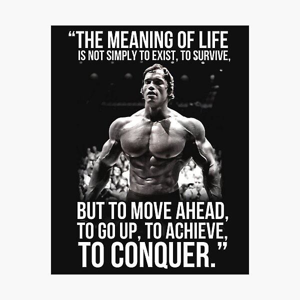 The meaning of life - Arnold Schwarzenegger (HD) Photographic Print