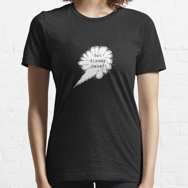 Got Gloomy Gene? Essential T-Shirt
