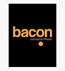 Bacon. Just bacon. Period. Photographic Print