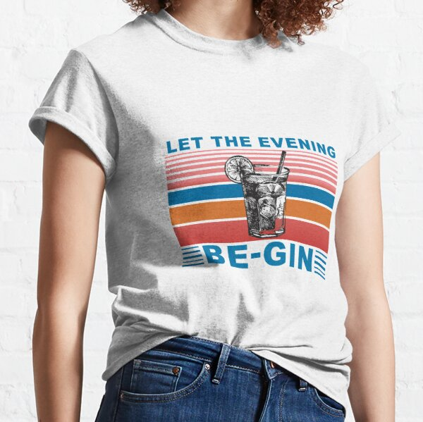 Let the evening be gin Classic T-Shirt