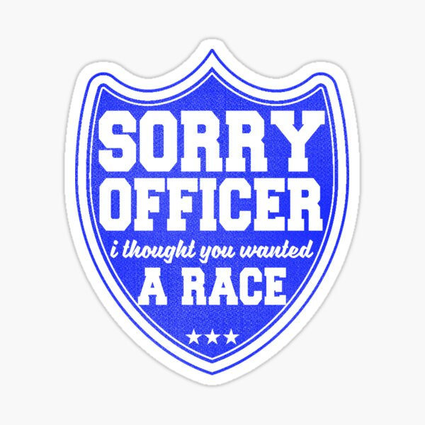 Sorry Officer I Thought You Wanted To Race T Shirt Birthday Funny Gift Joke