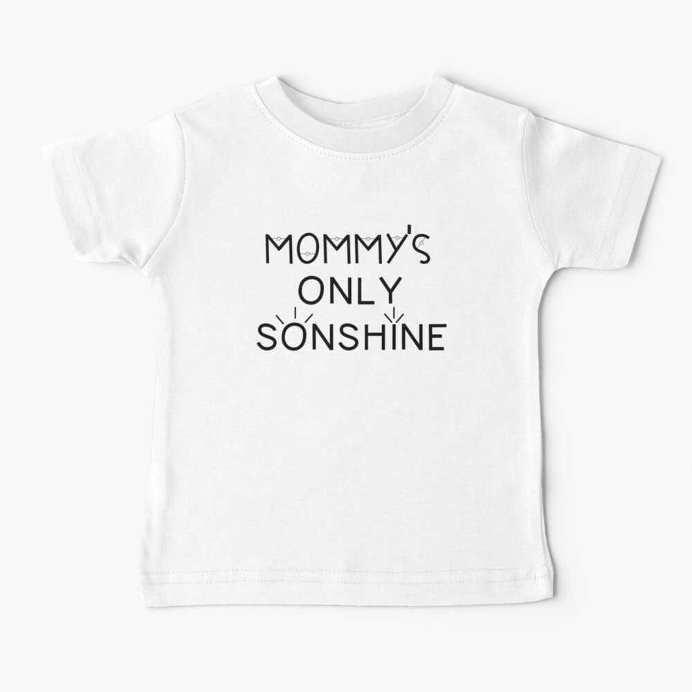 Mommy and Me Matching Shirts - Mommy's Only Sonshine  Baby T-Shirt