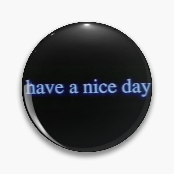 """have a nice day"" My Own Private Idaho Pin"
