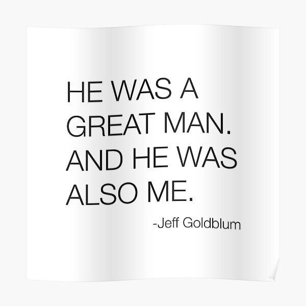 Jeff Goldblum Great Man Quote Poster