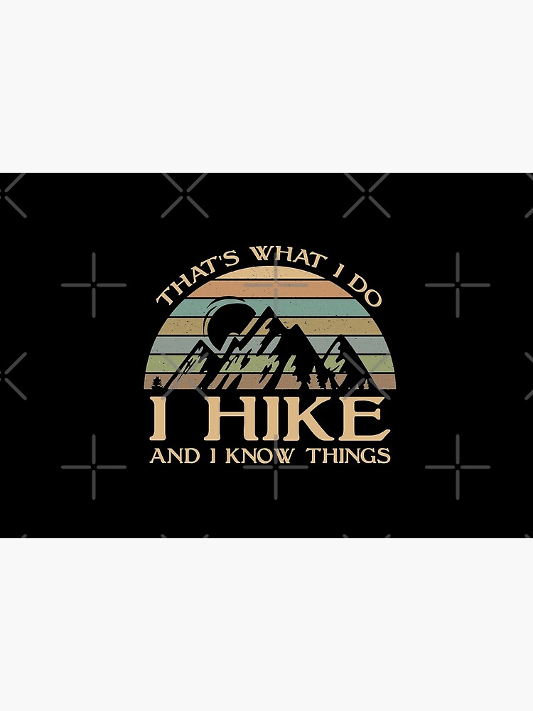 That's What I Do I Hike And I Know Things by sesa10