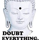 Buddha: Doubt Everything Find Your Own Light by ramanandr