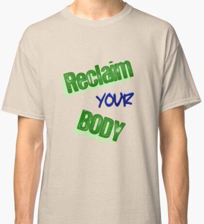 Reclaim Your Body Classic T-Shirt