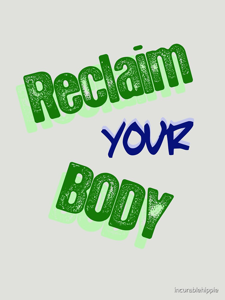 Reclaim Your Body by incurablehippie