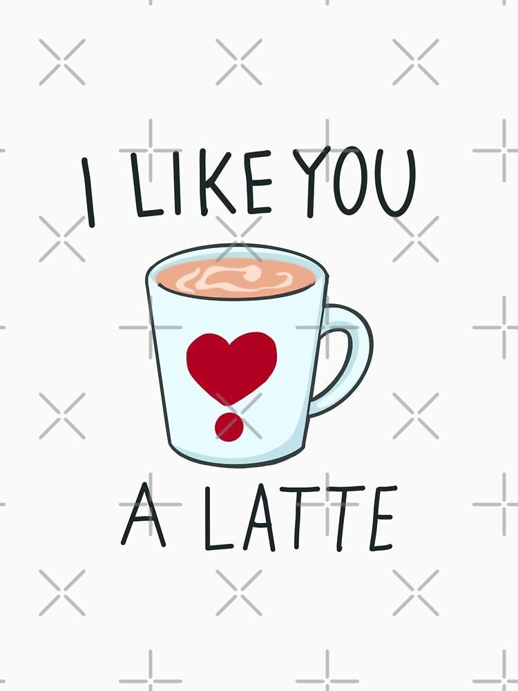 I Like You a Latte by MaeganCook