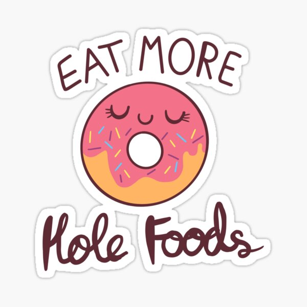 Eat More Hole Foods Sticker