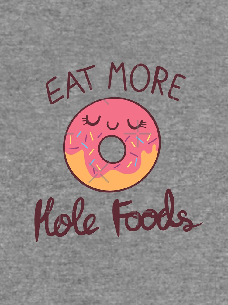 Eat More Hole Foods by MaeganCook