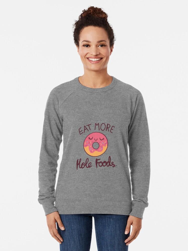 Alternate view of Eat More Hole Foods Lightweight Sweatshirt
