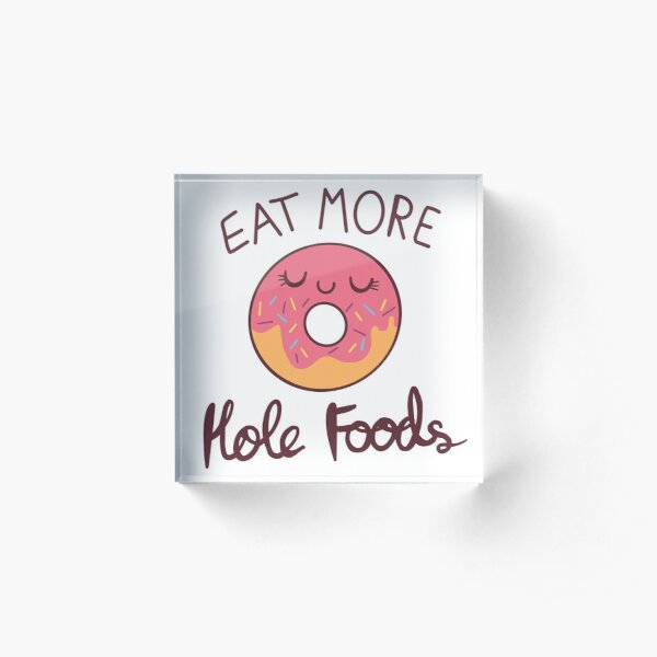 Eat More Hole Foods Acrylic Block