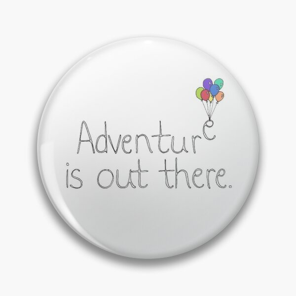 Adventure is Out There Pin