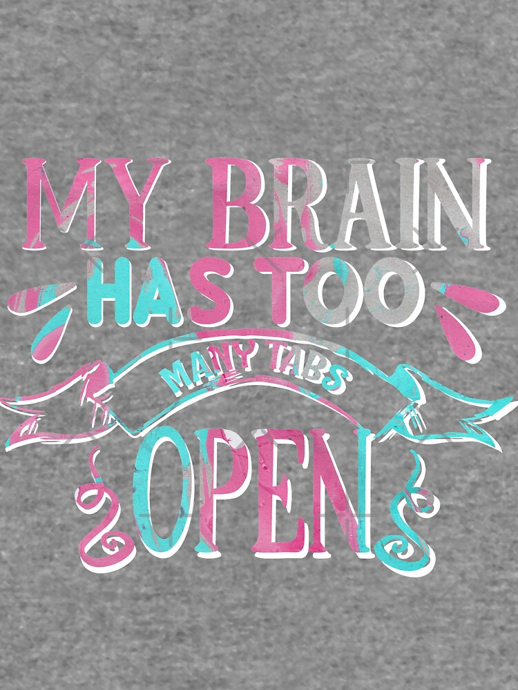 My Brain Has Too Many Tabs Open by MaeganCook