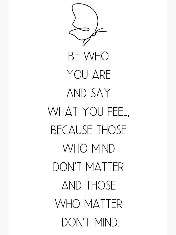 "Be who you are and say what you feel, because those who mind don't matter  and those who matter don't mind."" Art Board Print by tonenebo 