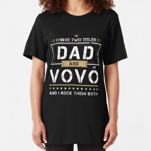 I Have Two Titles Dad & Vovo Portuguese Grandpa And I Rock Them Both Funny Gift Father's Day Slim Fit T-Shirt