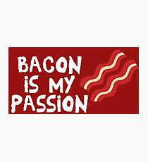 Bacon Is My Passion  Photographic Print