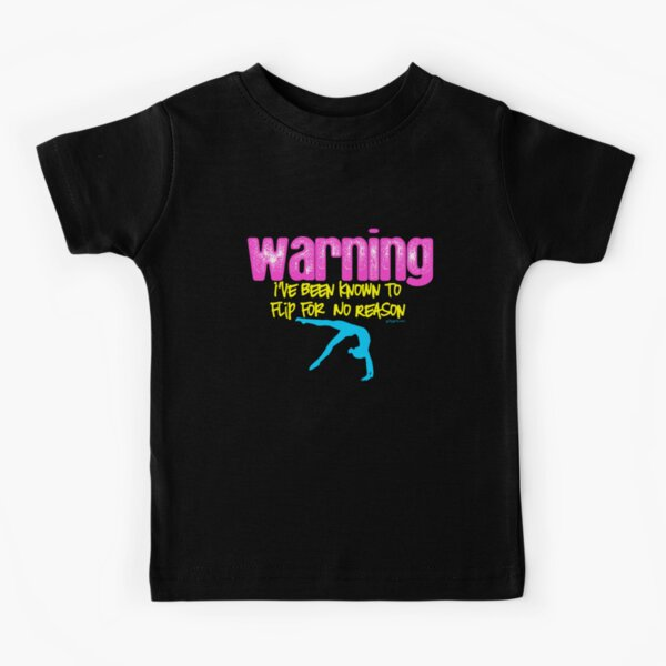 Gymnastics - Warning I have been known to flip for no reason Kids T-Shirt